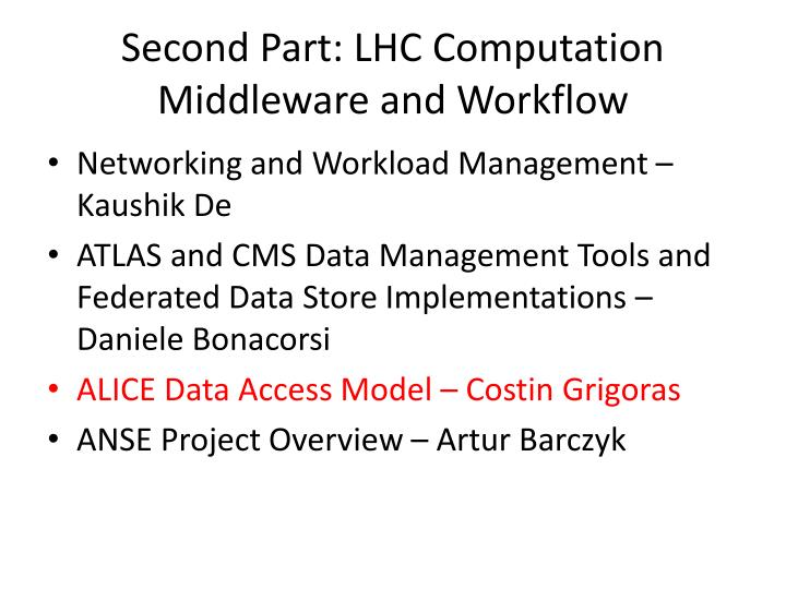 Second Part: LHC Computation Middleware and Workflow