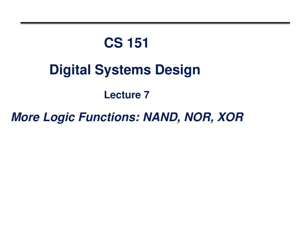 Ppt Cs 151 Digital Systems Design Lecture 7 More Logic Functions Ladder Diagram Nand Gate Nor Xor N