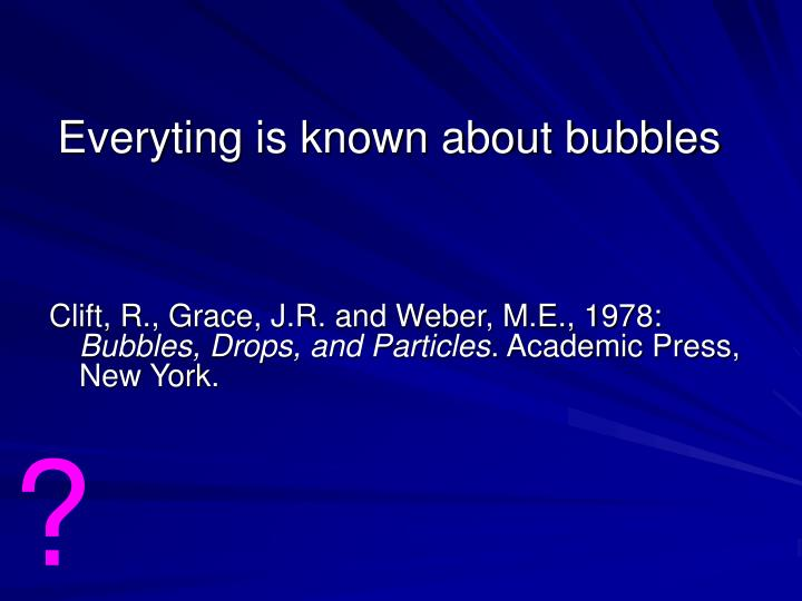 Everyting is known about bubbles