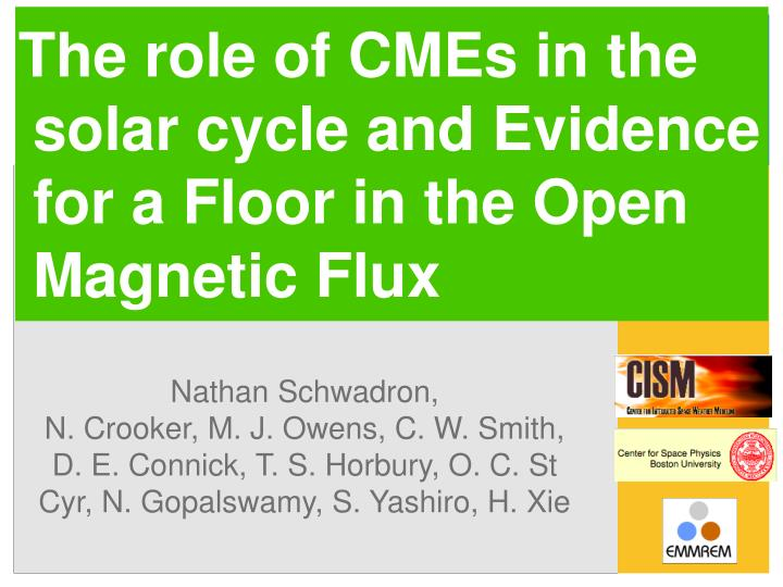 the role of cmes in the solar cycle and evidence for a floor in the open magnetic flux n.