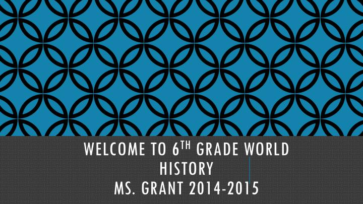 welcome to 6 th grade world history ms grant 2014 2015 n.