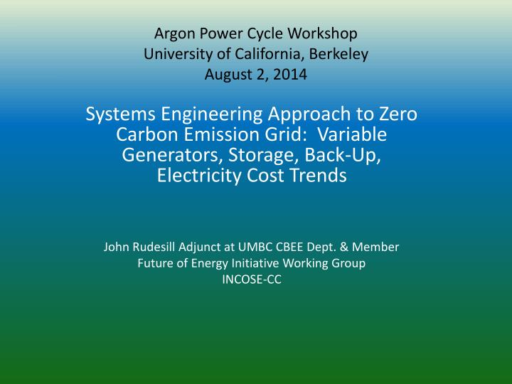 argon power cycle workshop university o f california berkeley august 2 2014 n.