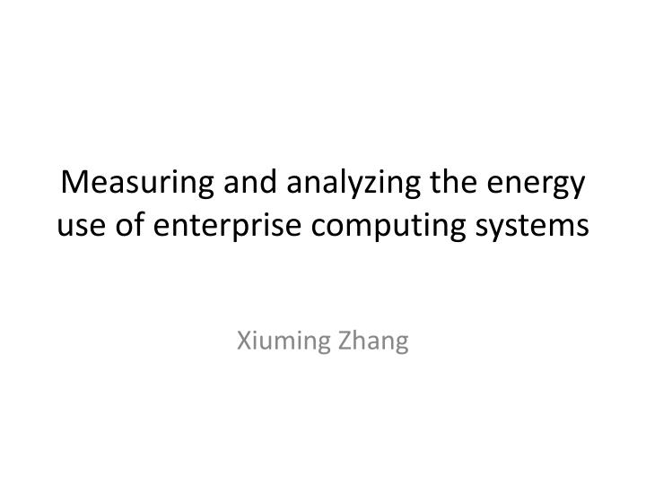 measuring and analyzing the energy use of enterprise computing systems n.