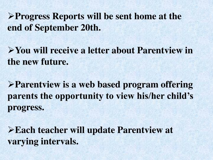 Progress Reports will be sent home at the end of September 20th.