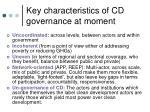key characteristics of cd governance at moment
