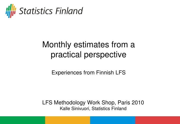 Monthly estimates from a practical perspective experiences from finnish lfs