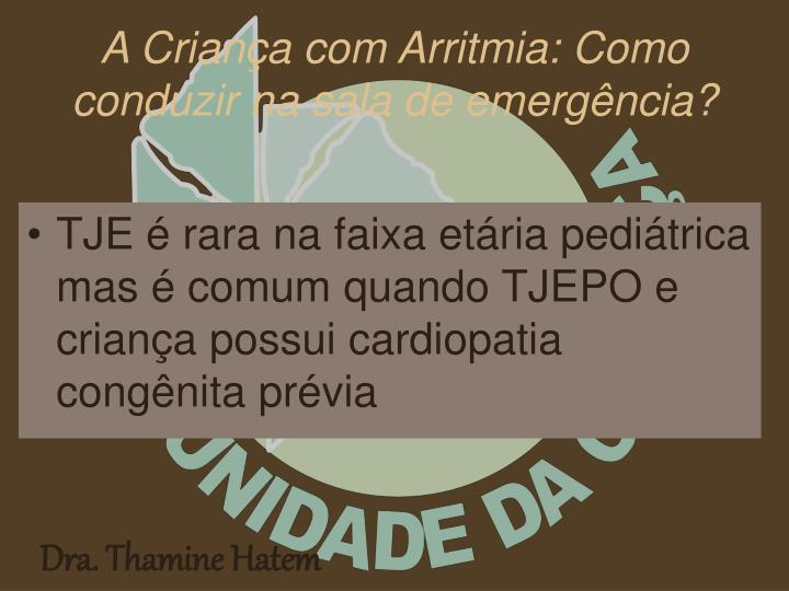 TJE é rara na faixa etária pediátrica mas é comum quando TJEPO e criança possui cardiopatia congênita prévia