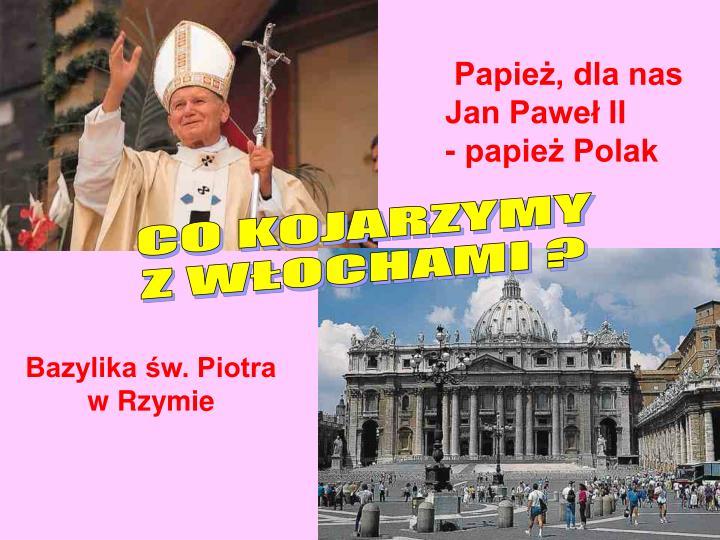 Papież, dla nas