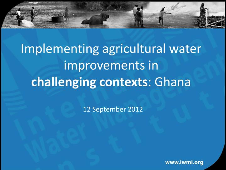 Implementing agricultural water improvements in challenging contexts ghana