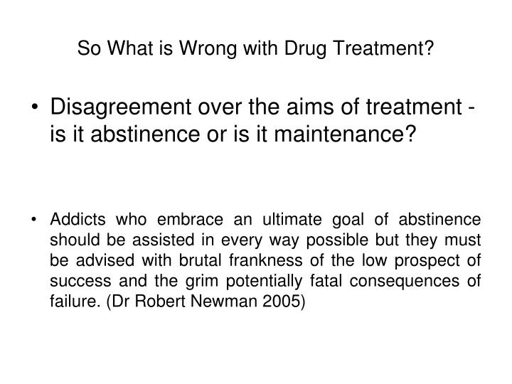 So What is Wrong with Drug Treatment?