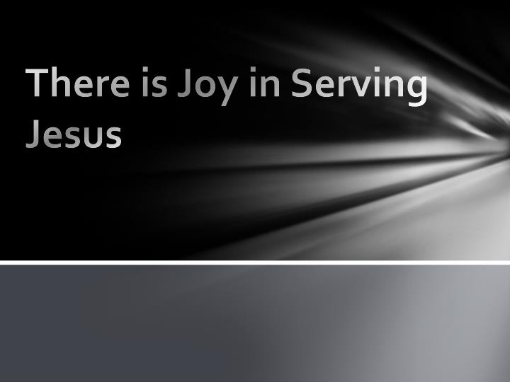 there is joy in serving jesus n.