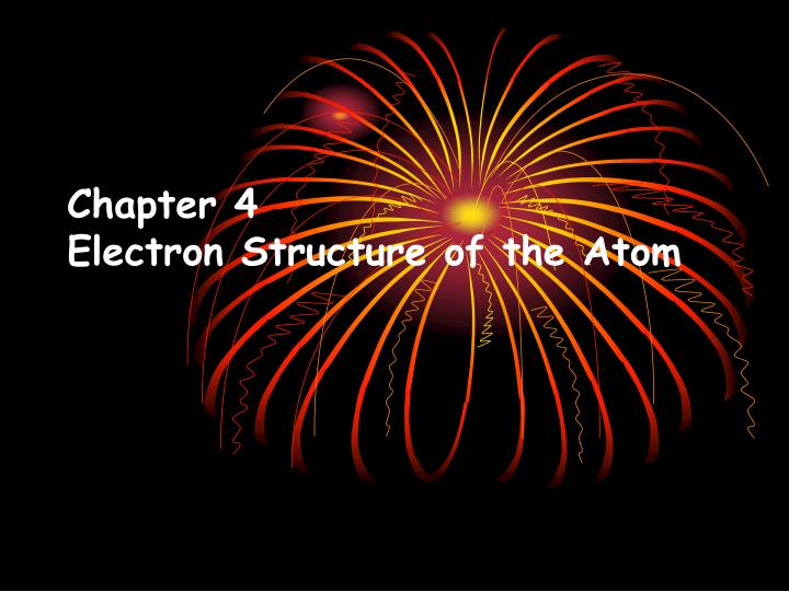 chapter 4 electron structure of the atom n.