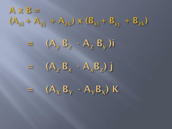 A x B =