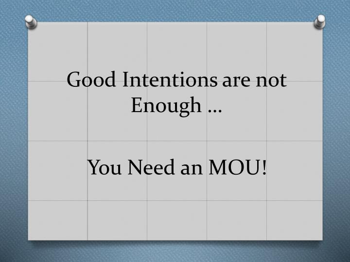 Good Intentions are not Enough …