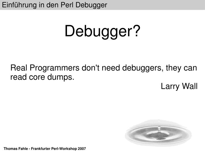real programmers don t need debuggers they can read core dumps larry wall n.