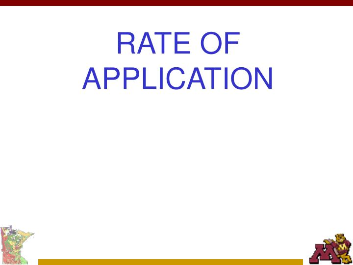 RATE OF APPLICATION