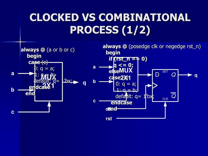 CLOCKED VS COMBINATIONAL PROCESS (1/2)