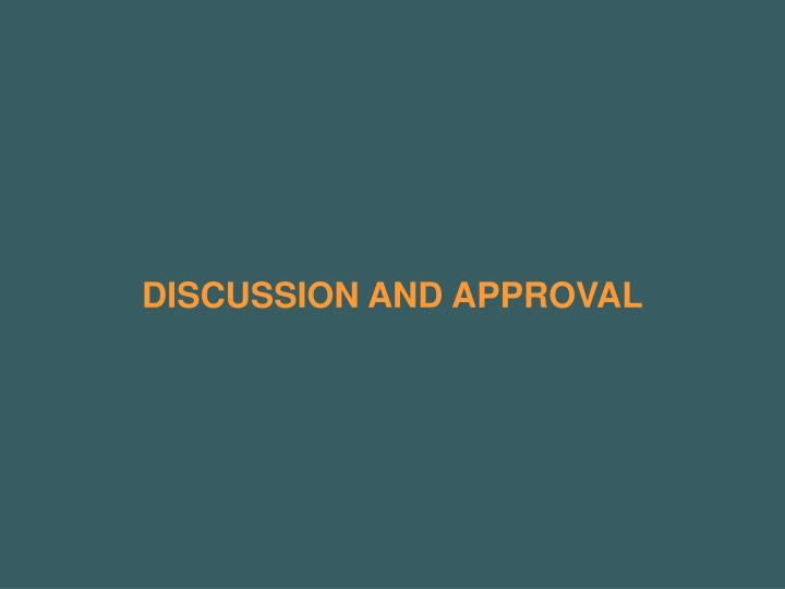DISCUSSION AND APPROVAL