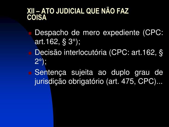 XII – ATO JUDICIAL QUE NÃO FAZ COISA