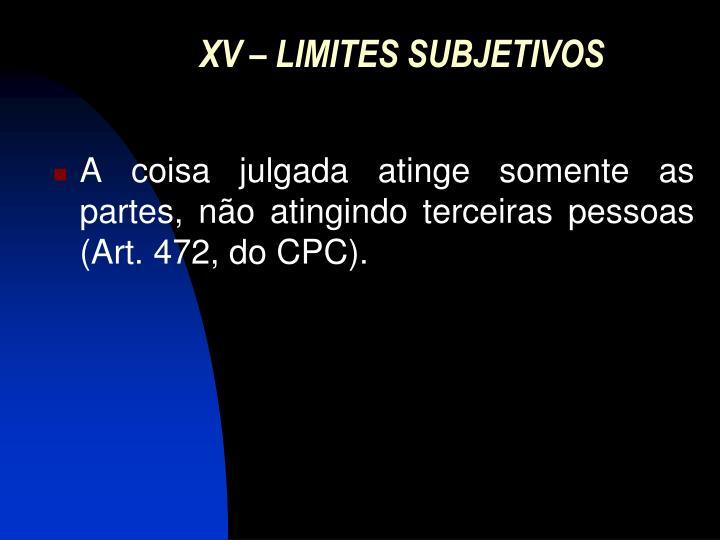 XV – LIMITES SUBJETIVOS