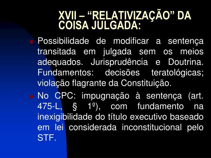 """XVII – """"RELATIVIZAÇÃO"""" DA COISA JULGADA"""