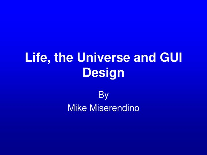 life the universe and gui design n.