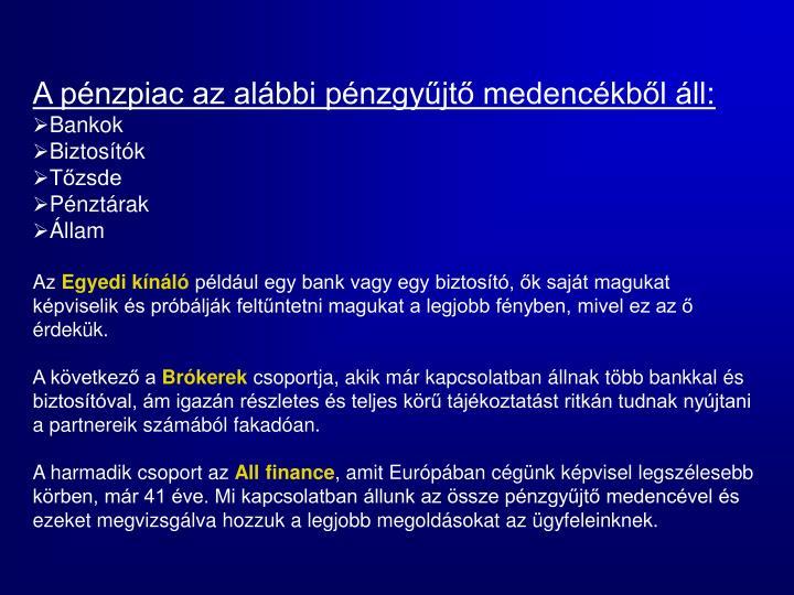 A pénzpiac az alábbi pénzgyűjtő medencékből áll: