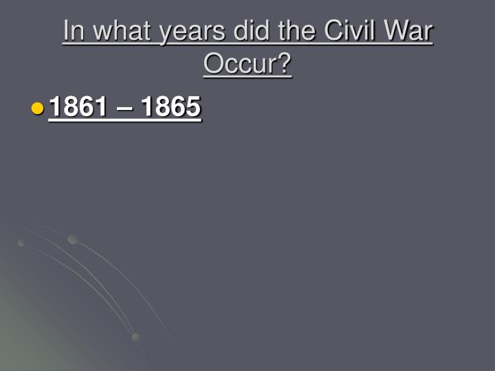 In what years did the Civil War Occur?