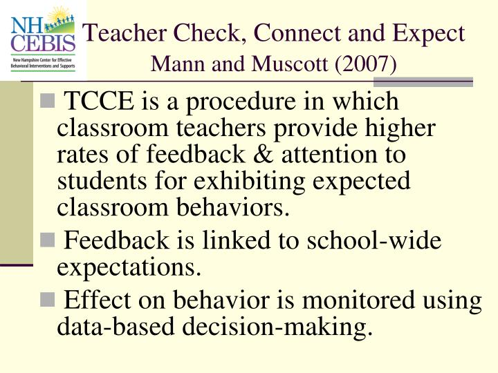 TCCE is a procedure in which classroom teachers provide higher rates of feedback & attention to students for exhibiting expected classroom behaviors.
