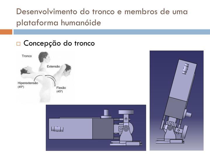 Desenvolvimento do tronco e membros de uma plataforma humanóide