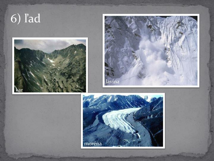 6) ľad