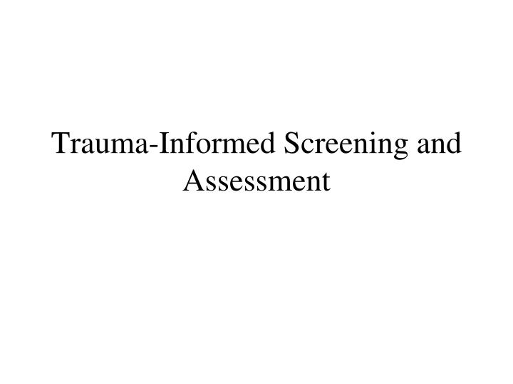 Trauma informed screening and assessment
