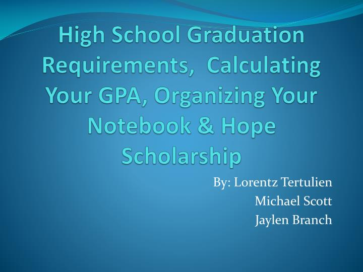 high school graduation requirements calculating your gpa organizing your notebook hope scholarship n.