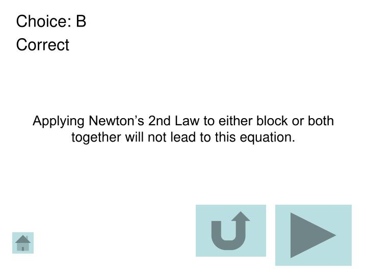 Applying Newton's 2nd Law to either block or both together will not lead to this equation.