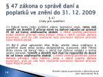 47 z kona o spr v dan a poplatk ve zn n do 31 12 2009