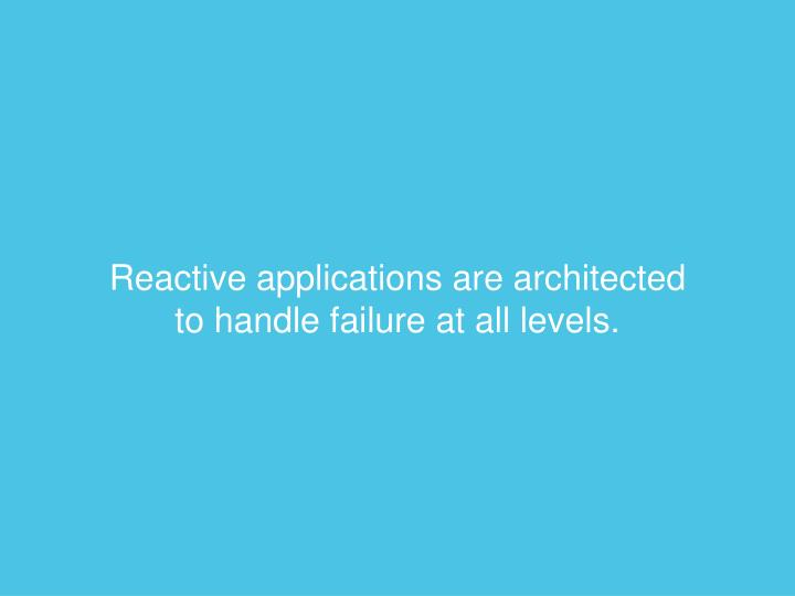 Reactive applications are architected
