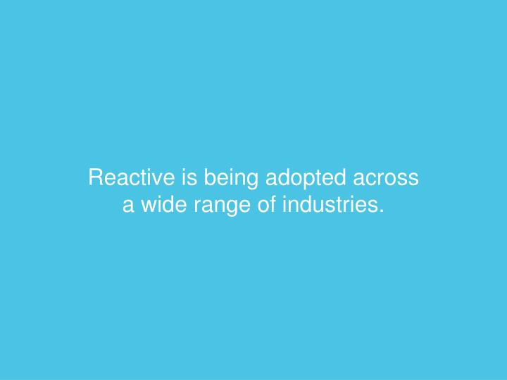 Reactive is being adopted