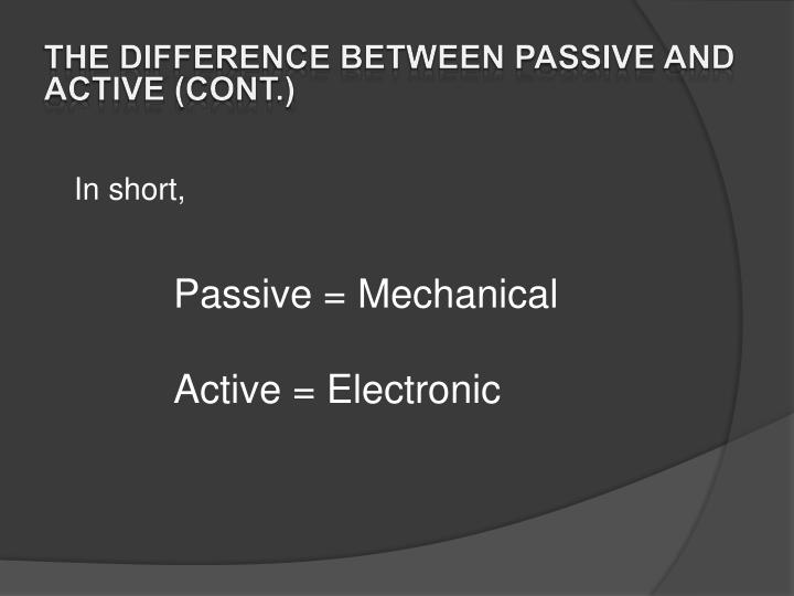 the difference between passive and active (cont.)