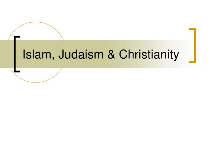 Ppt Islam Judaism Amp Christianity Powerpoint Presentation Id