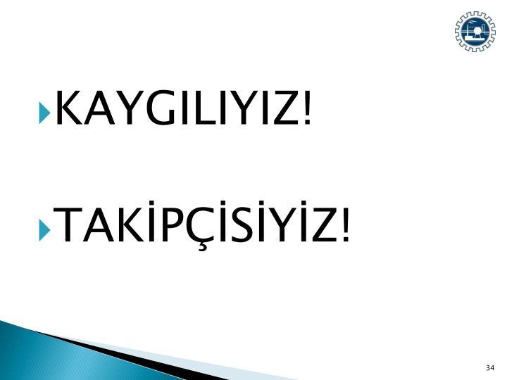 KAYGILIYIZ!