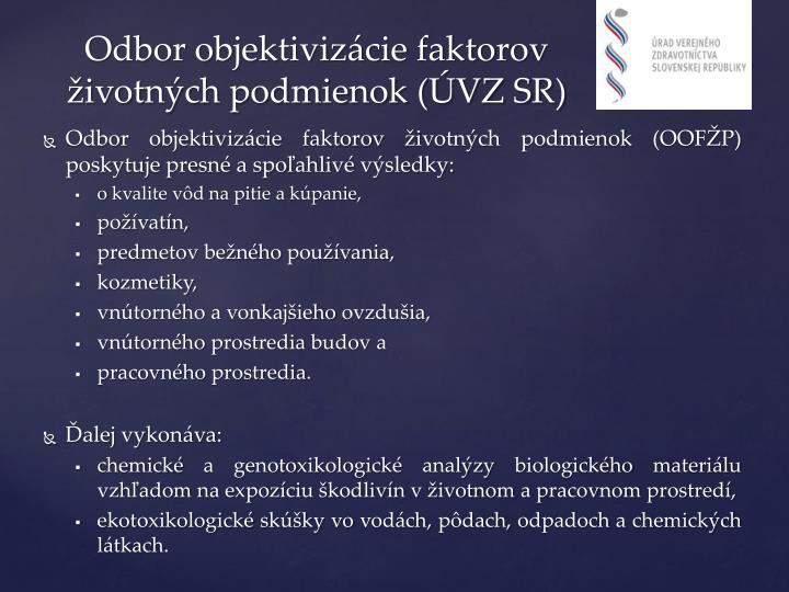 Odbor objektivizácie faktorov životných podmienok (OOFŽP) poskytuje presné a spoľahlivé