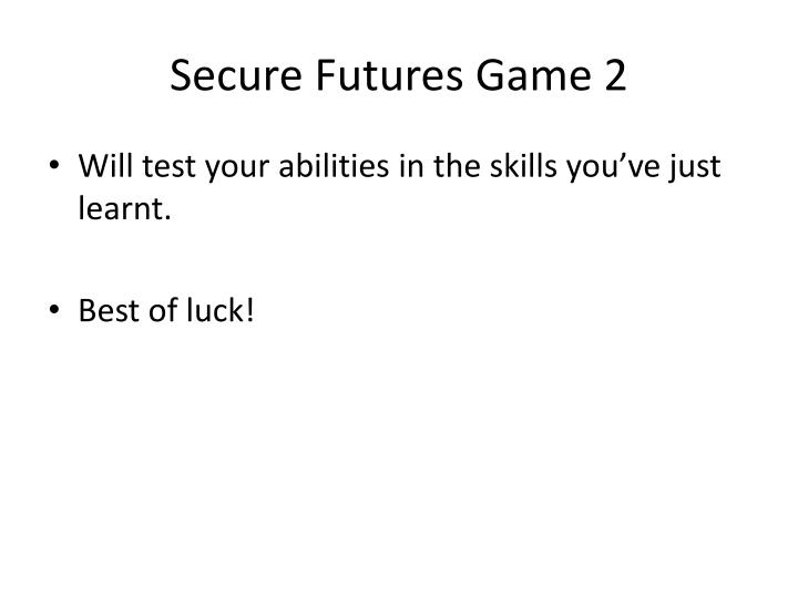 Secure Futures Game 2