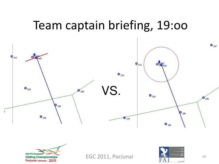 Team captain briefing, 19:oo