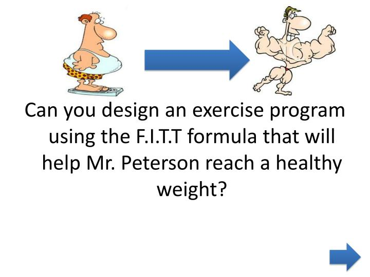 Can you design an exercise program using the F.I.T.T formula that will help Mr. Peterson reach a hea...