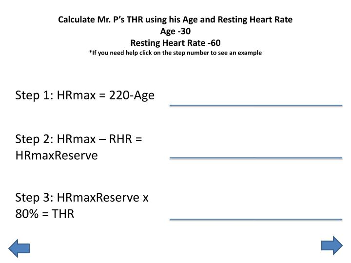 Calculate Mr. P's THR using his Age and Resting Heart Rate