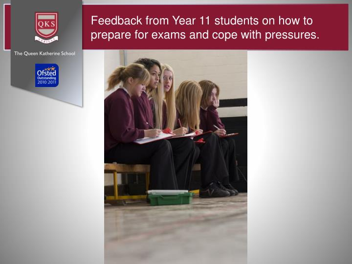 Feedback from Year 11 students on how to prepare for exams and cope with pressures.