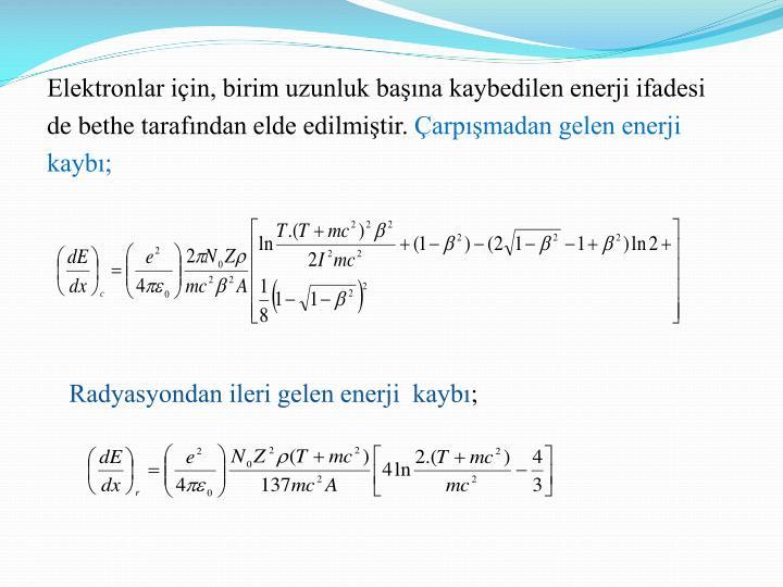 Elektronlar için, birim uzunluk başına kaybedilen enerji ifadesi