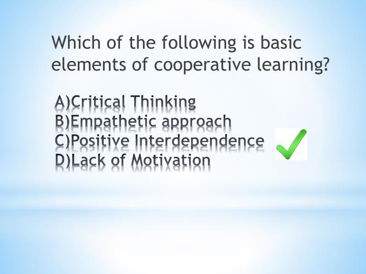 Which of the following is basic elements of cooperative learning?