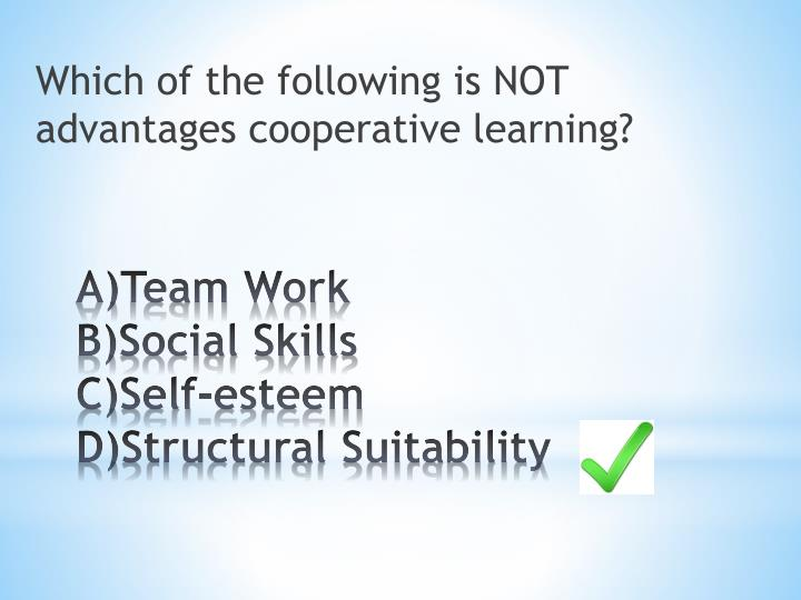 Which of the following is NOT advantages cooperative learning?