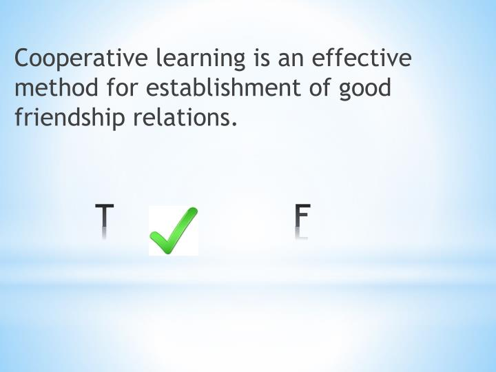 Cooperative learning is an effective method for establishment of good friendship relations.